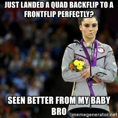 unimpressed McKayla Maroney 2 - just landed a quad backflip to a frontflip perfectly? seen better from my baby bro
