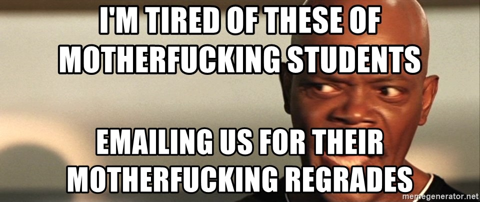 Snakes on a plane Samuel L Jackson - I'm tired of these of motherfucking students emailing us for their motherfucking regrades