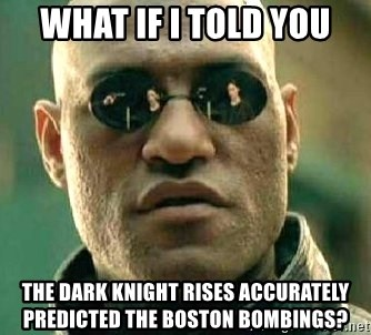 What if I told you / Matrix Morpheus - What if i told you the dark knight rises accurately predicted the boston bombings?