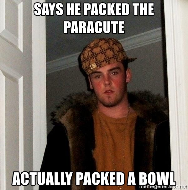 Scumbag Steve - sAYS HE PACKED THE PARACUTE ACTUALLY PACKED A BOWL
