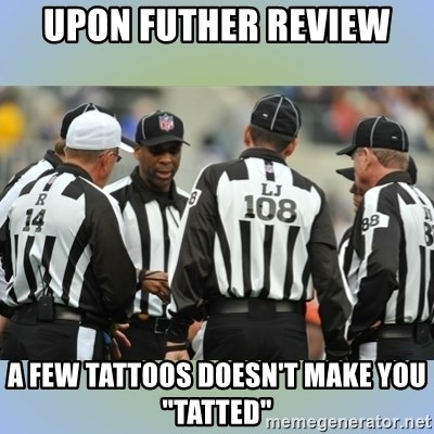 """NFL Ref Meeting - upon futher review a few tattoos doesn't make you """"tatted"""""""