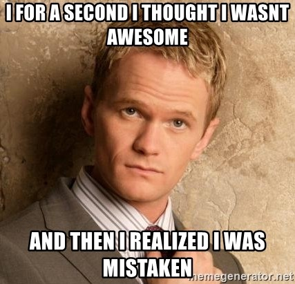 BARNEYxSTINSON - I for A second I thought I wasnt awesome AnD thEn i realized I was mistaken