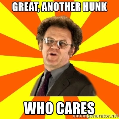 Dr. Steve Brule - great, another hunk who cares
