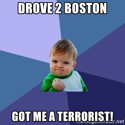 Success Kid - drove 2 Boston got me a terrorist!