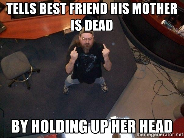 FaggotJosh - tells best friend his mother is dead by holding up her head