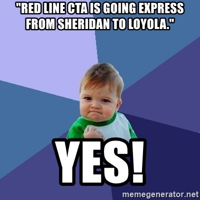 """Success Kid - """"Red line CTA is going express from Sheridan to Loyola."""" YES!"""