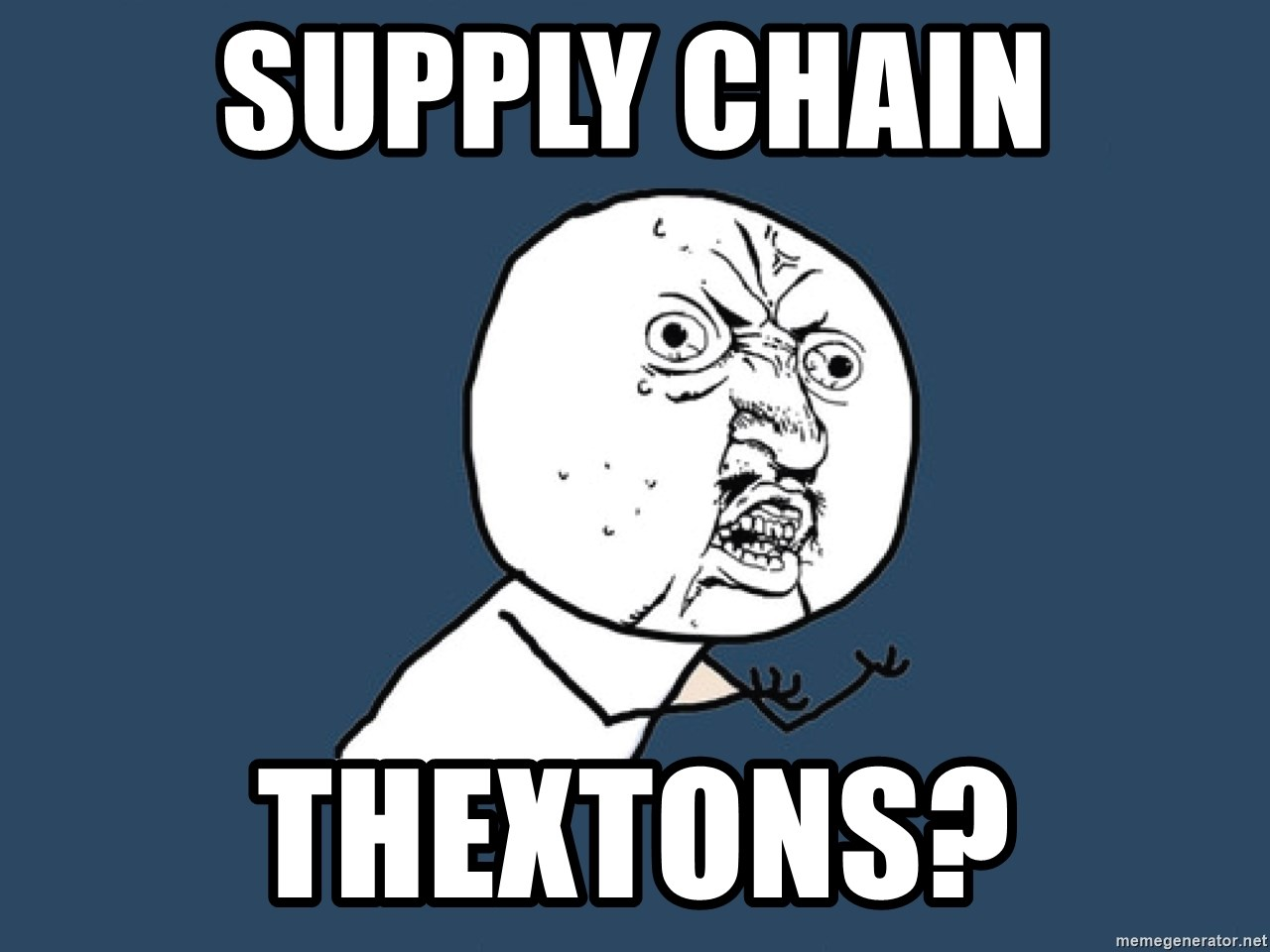 Y U No - Supply Chain thextons?