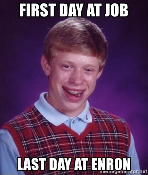 Bad Luck Brian - First day at job Last day at enron