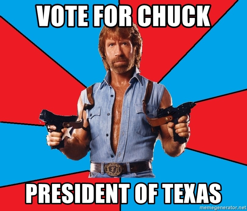 Chuck Norris  - Vote for chuck president of texas