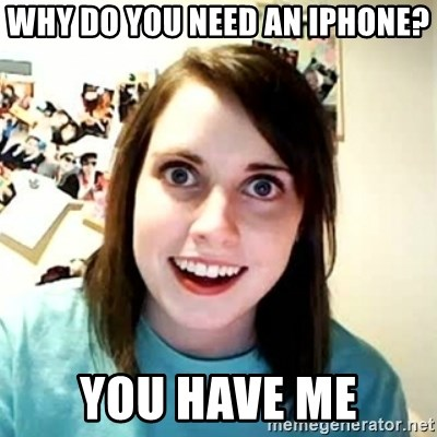Overly Attached Girlfriend 2 - why do you need an iphone? you have me