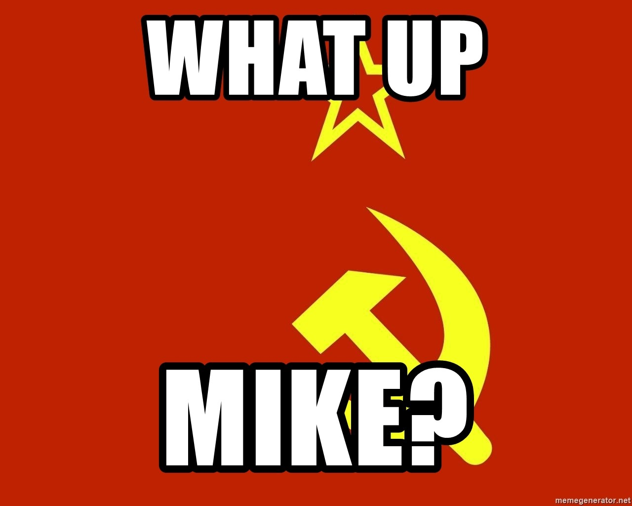 In Soviet Russia - what up mike?
