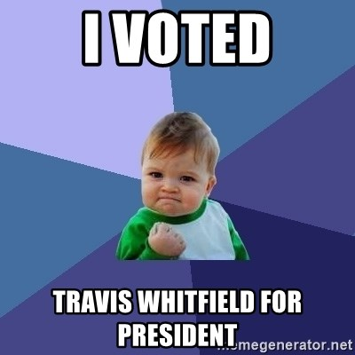 Success Kid - i voted trAVIS WHITFIELD FOR PRESIDENT