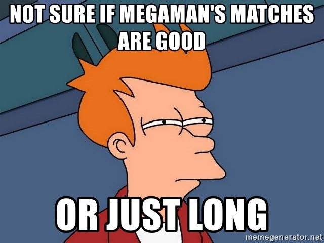 Futurama Fry - not sure if megaman's matches are good or just long