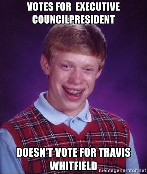 Bad Luck Brian - votes for  executive councilpresident doesn't vote for travis whitfield