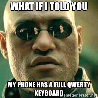 What If I Told You - what if I told you my phone has a full qwerty keyboard