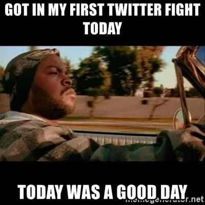 Ice Cube- Today was a Good day - GOT IN MY FIRST TWITTER FIGHT TODAY TODAY WAS A GOOD DAY