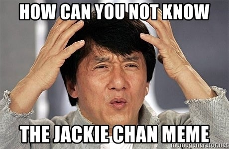 Jackie Chan - How can you not know the jackie chan meme