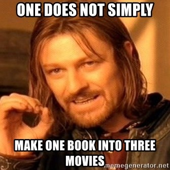 One Does Not Simply - One does not simply make one book into three movies
