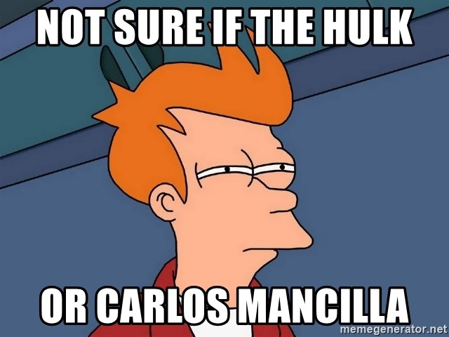 Futurama Fry - Not sure if The hulk Or Carlos Mancilla