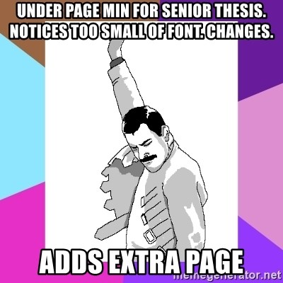 Freddie Mercury rage pose - under page min for senior thesis. notices too small of font. changes. adds extra page