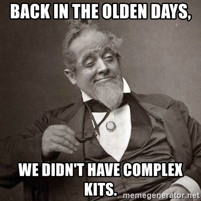 1889 [10] guy - Back in the olden days, We didn't have complex kits.