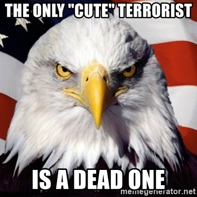 """Freedom Eagle  - THE ONLY """"CUTE"""" TERRORIST IS A DEAD ONE"""