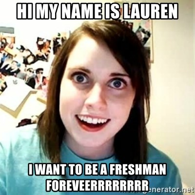 Overly Attached Girlfriend 2 - Hi my name is lauren I want to be a freshman foreveerrrrrrrr