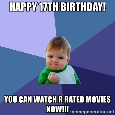 Success Kid - hAPPY 17th bIRTHDAY! you can watch r rated movies now!!!