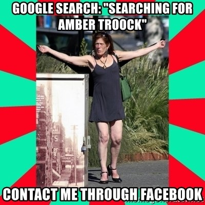 """AMBER TROOCK DOWNTOWN EASTSIDE VANCOUVER - GOOGLE SEARCH: """"Searching for Amber Troock"""" CONTACT ME THROUGH FACEBOOK"""