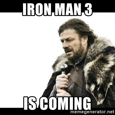 Winter is Coming - iron man 3 is coming
