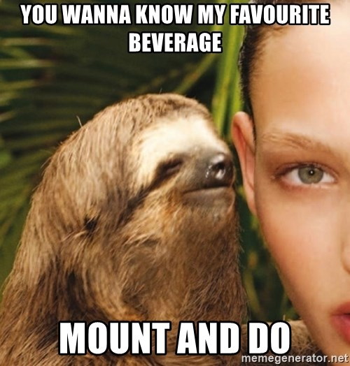 The Rape Sloth - You wanna know my favourite beverage Mount and do
