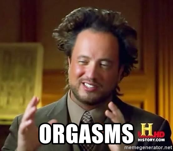Ancient Aliens -  orgasms
