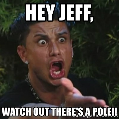 Angry Guido  - Hey Jeff, Watch out there's a pole!!