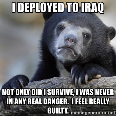 Confession Bear - I deployed to Iraq not only did i survive, i was never in any real danger.  i feel really guilty.