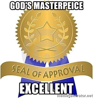 Seal Of Approval - God's masterpeice excellent