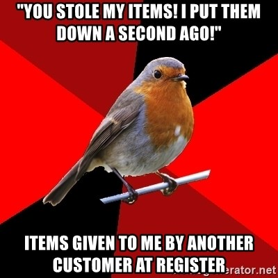 "Retail Robin - ""You stole my items! I put them down a second ago!"" Items given to me by another customer at register"