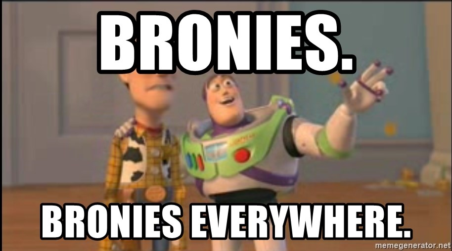 X, X Everywhere  - BRONIES. BRONIES EVERYWHERE.