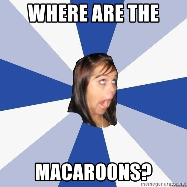 Annoying Facebook Girl - Where are the  macaroons?