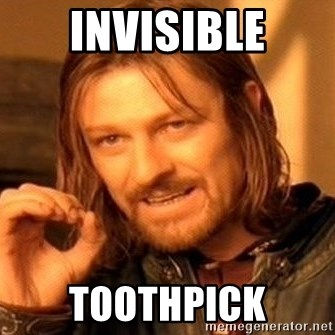 One Does Not Simply - invisible toothpick