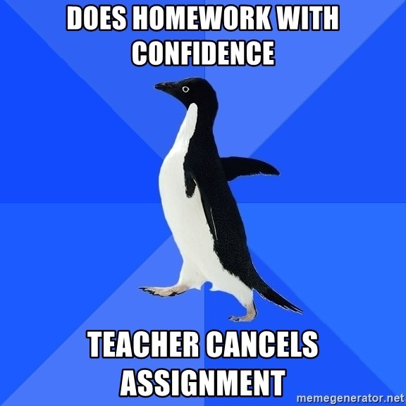 Socially Awkward Penguin - Does Homework with confidence Teacher CANCELS assignment