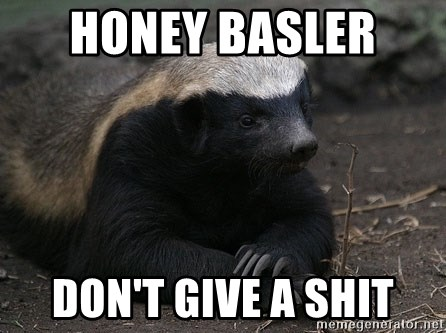 Honey Badger - Honey Basler  Don't give a shit