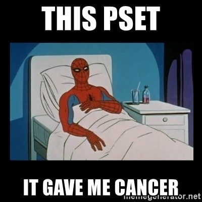 it gave me cancer - This PSET It GAVE ME CANCER