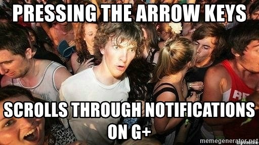-Sudden Clarity Clarence - Pressing the arrow keys scrolls through notifications on G+