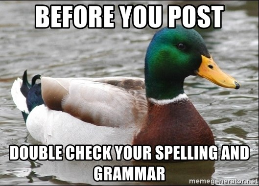 Actual Advice Mallard 1 - Before you post dOUBLE CHECK YOUR SPELLING AND GRAMMAR