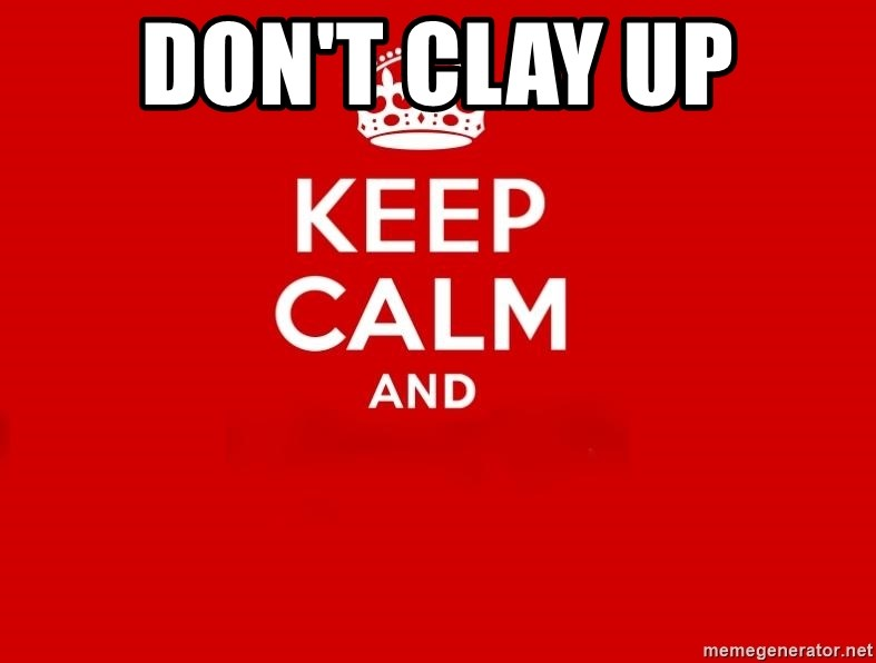 Keep Calm 2 - Don't Clay up
