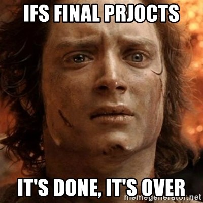frodo it's over - IFS Final Prjocts IT's Done, It's Over