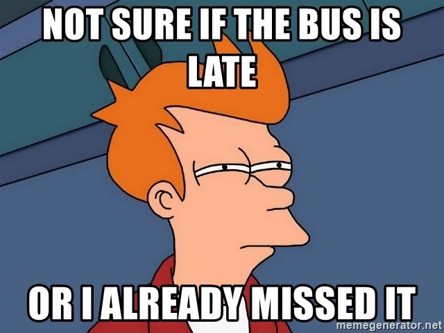 Futurama Fry - Not sure if the bus is late Or I already missed it