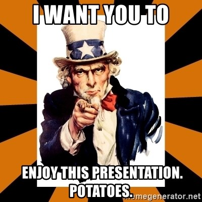 Uncle sam wants you! - I want you to  enjoy this presentation. potatoes.
