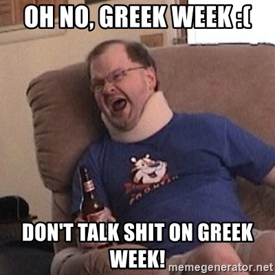 Fuming tourettes guy - oh no, greek week :( don't talk shit on greek week!