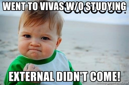 success baby - went to vivas w/o studying external didn't come!